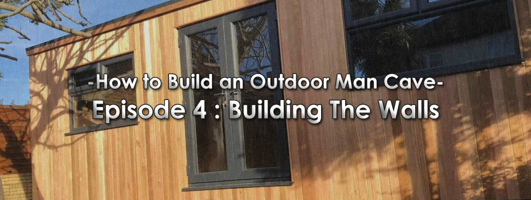 How To Build an Outdoor Man Cave: Episode 4 - Building The Walls