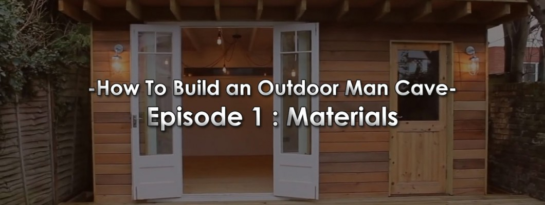 How to Build an Outdoor Man Cave: Episode 1 - Materials